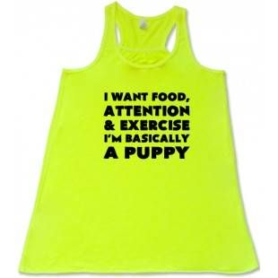 I Want Food Attention & Exercise I'm Basically A Puppy