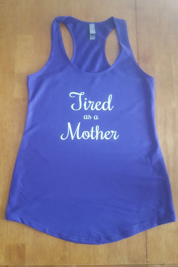 Tired As A Mother Tank Top Women's Clothing by StickItOnMe on Etsy