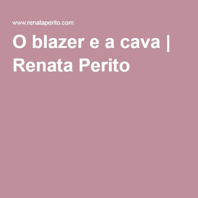 O blazer e a cava | Renata Perito