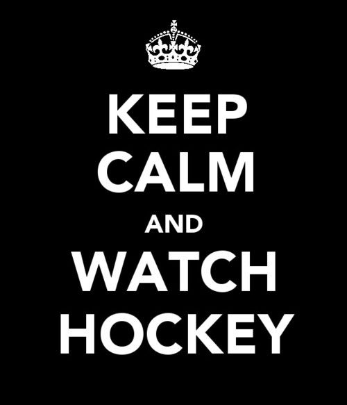 keep calm & watch hockey... a little bit of an oxymoron as I'm seldom in a state of calm when watching hockey..
