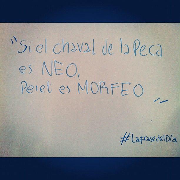 """: """"Si el Chaval de la Peca es Neo, Peret es Morfeo"""". ------------> #LaFrasedelDía"""