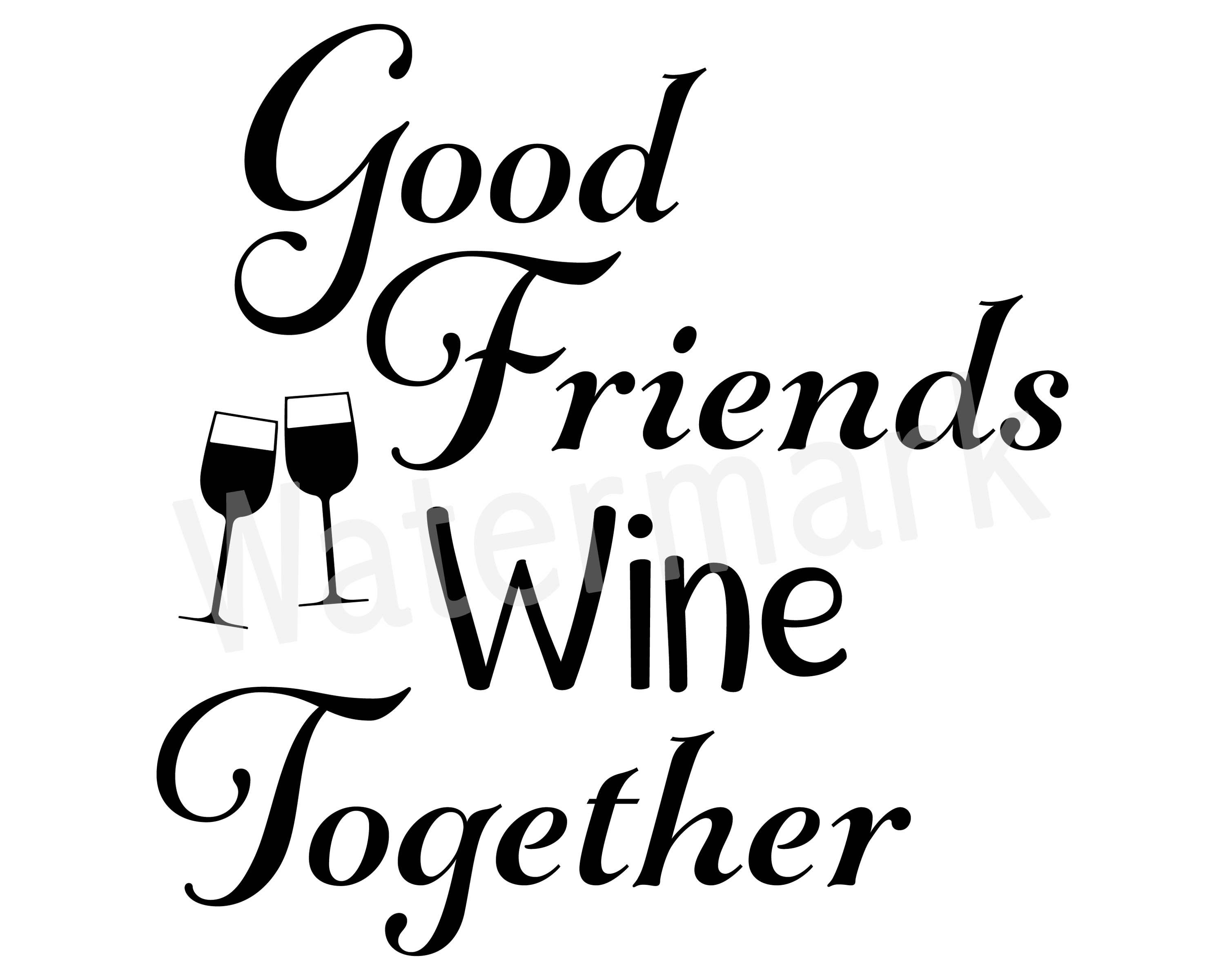 Good Friends Wine Together SVG, Friendship Quote, Glass