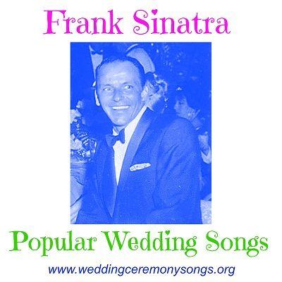 Frank Sinatra Popular Wedding Songs Wedding Ceremony Songs Popular Wedding Songs Wedding Songs Popular Music Artists