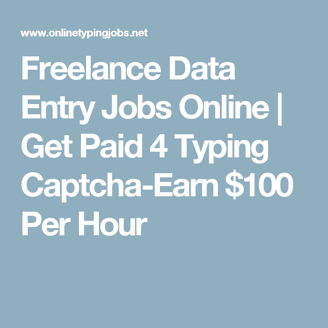 Freelance Data Entry Jobs Online | Get Paid 4 Typing Captcha-Earn $100 Per Hour