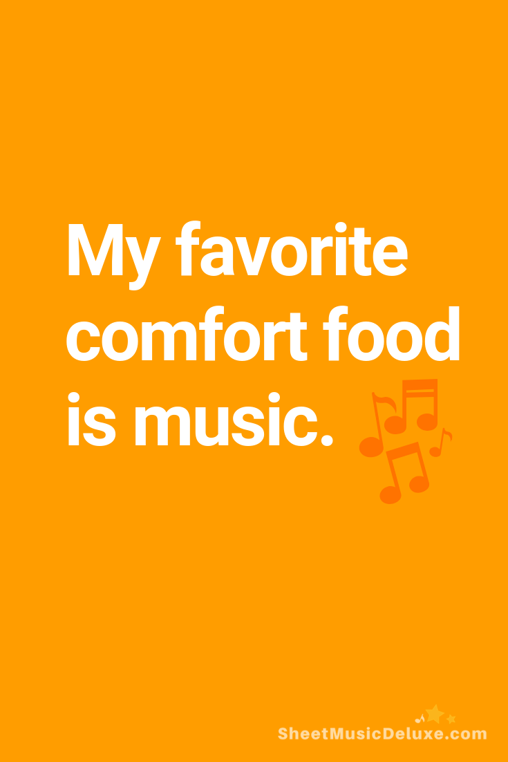 My Favorite Comfort Food Is Music Musicquote Sheetmusicdeluxe