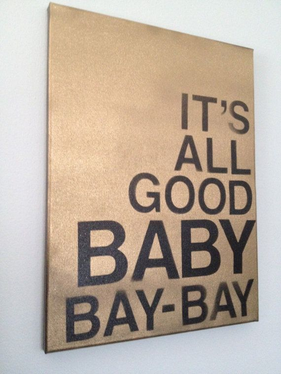 Canvas Wall Art With Quote Its All Good Baby Bay Bay Hip Hop Lyrics Hip Hop Quotes Rap Quotes