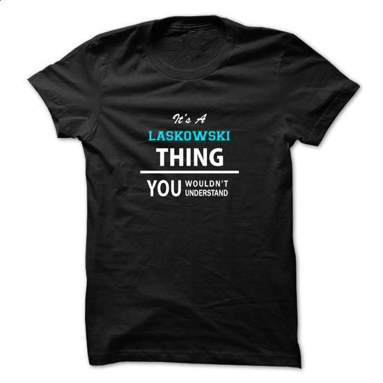 Its a LASKOWSKI thing, you wouldnt understand - #cool shirt #tshirt typography. CHECK PRICE => https://www.sunfrog.com/LifeStyle/Its-a-LASKOWSKI-thing-you-wouldnt-understand-53572874-Guys.html?68278