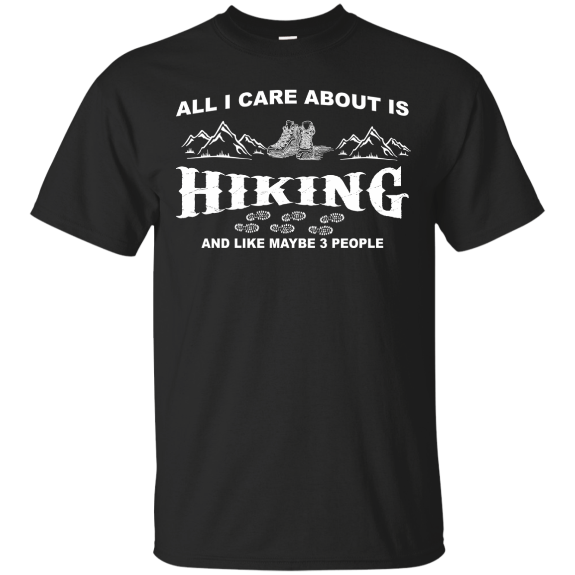 All I Care About Is Hiking And Like Maybe 3 People T Shirt