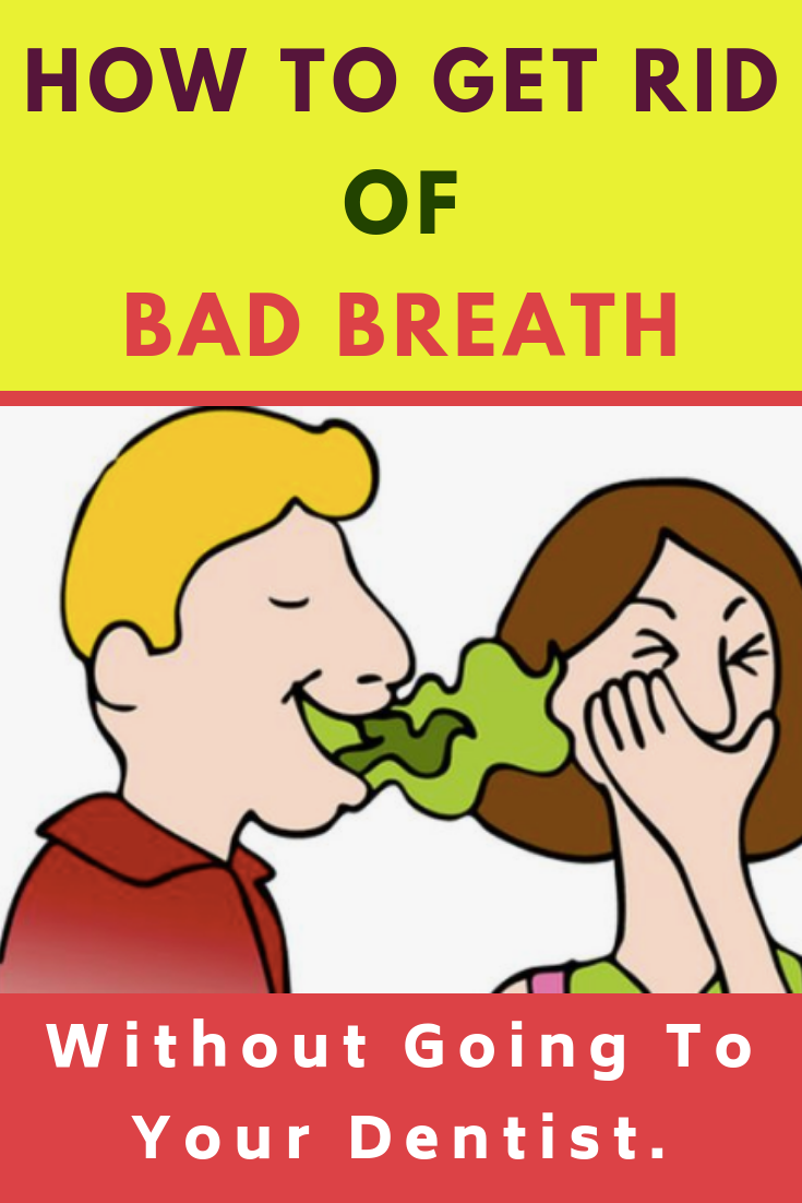 How To Get Rid Of Bad Breath Without Going To Your Dentist Bad Breath Bad Breath Solutions How To Get Rid