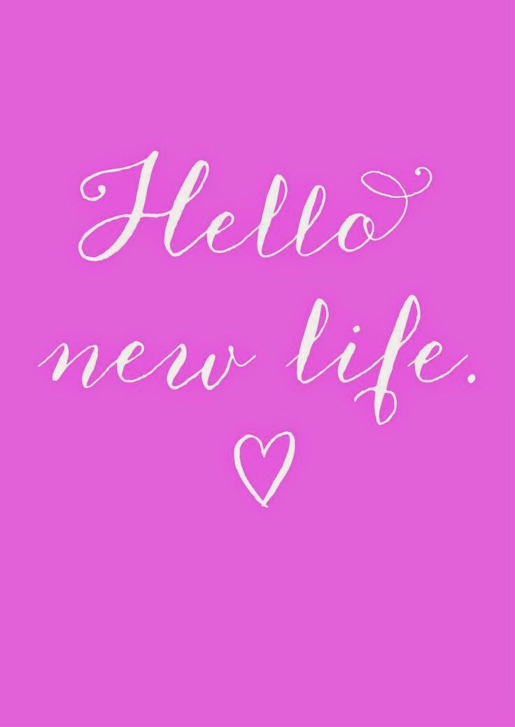 Hello new life!! | Beginning quotes, New beginning quotes ...
