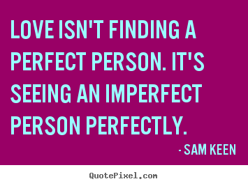 Love Isnu0027t About Finding The Perfect Person Quote Is Love Waiting For You? Home Design Ideas