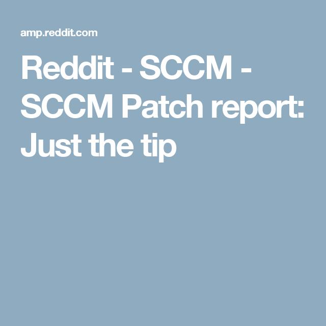 Reddit - SCCM - SCCM Patch report: Just the tip | SCCM in