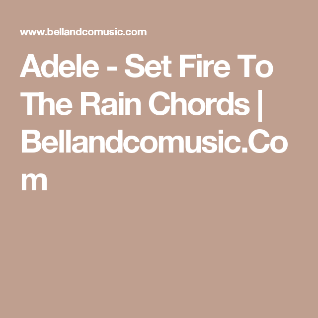 Adele - Set Fire To The Rain Chords | Bellandcomusic.Com | chords ...