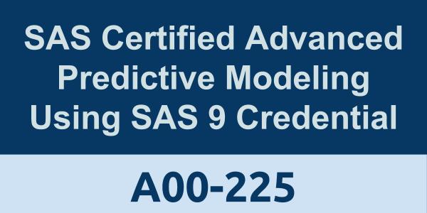 SAS Certified Advanced Predictive Modeling Using SAS 9 Credential ...