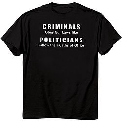 CRIMINALS Obey Gun Laws like POLITICIANS Follow their Oaths of Office.