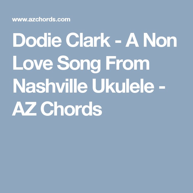 Dodie Clark A Non Love Song From Nashville Ukulele Az Chords