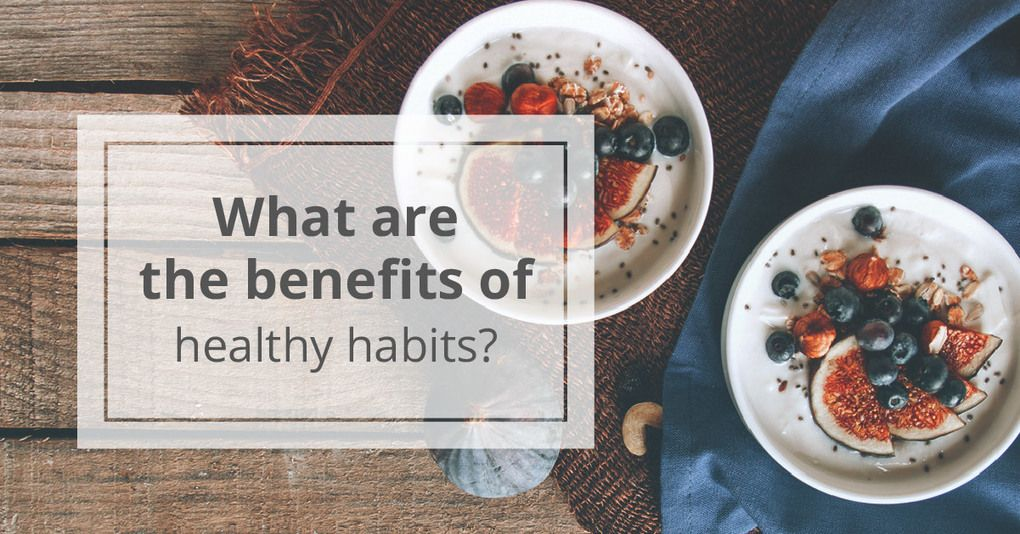 5 Benefits of Healthy Habits Healthy habits, How to stay
