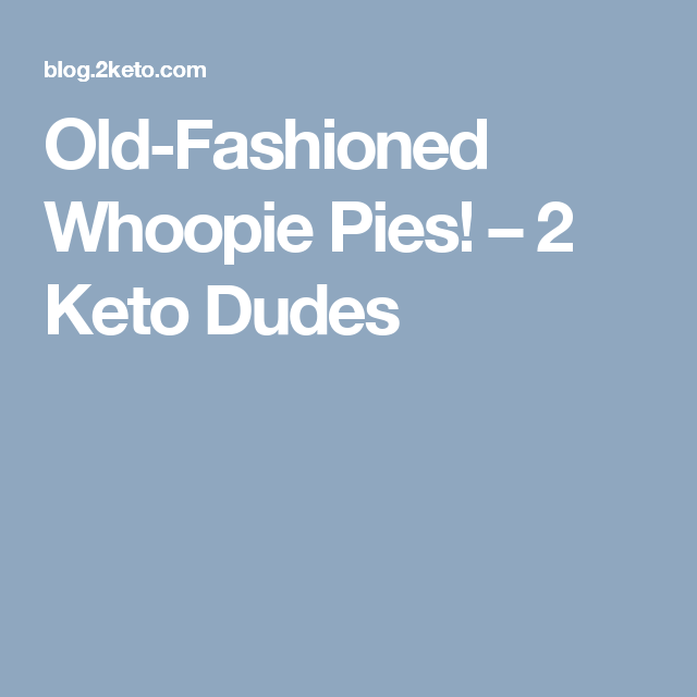Old-Fashioned Whoopie Pies! – 2 Keto Dudes