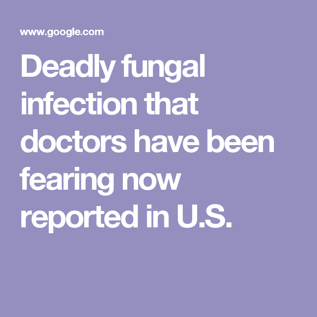Deadly Fungal Infection That Doctors Have Been Fearing Now