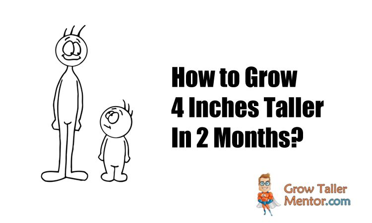 How To Grow 4 Inches Taller In 2 Months