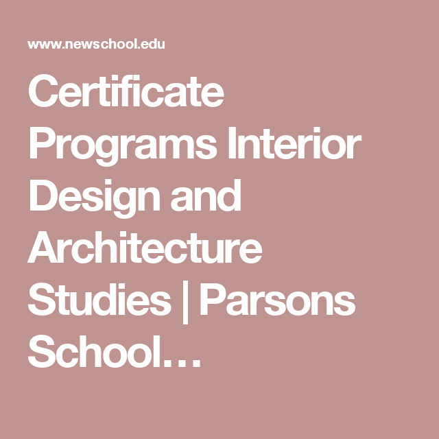 certificate programs interior design and architecture studies parsons school