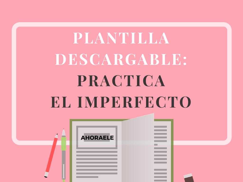 Plantilla descargable: practica el imperfecto