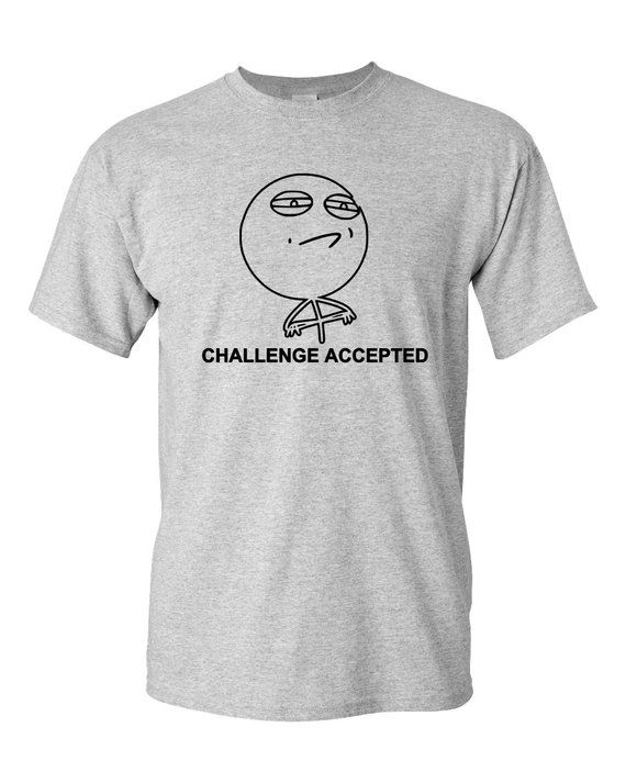 bece2fe9 CLEARANCE, Challenge Accepted Tshirt, Funny T Shirt, Meme TShirt, Geeky Funny  Tshirt, Rage Comic Tee