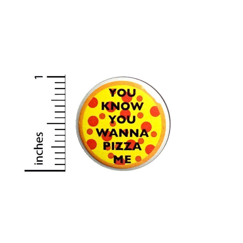 Amazon com : Funny Random Button You Know You Wanna Pizza Me