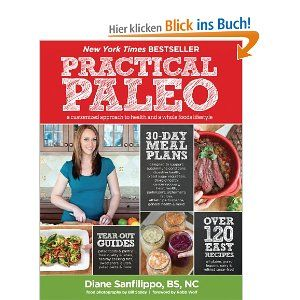 Practical Paleo: A Customized Approach to Health and a Whole-Foods Lifestyle: Amazon.de: Diane Sanfilippo: Englische Bücher