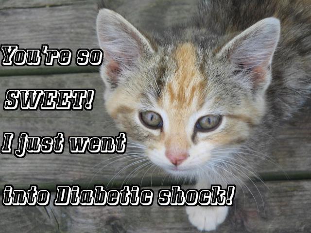 You're so sweet! That I went into Diabetic shock, #diabetes #diabetic