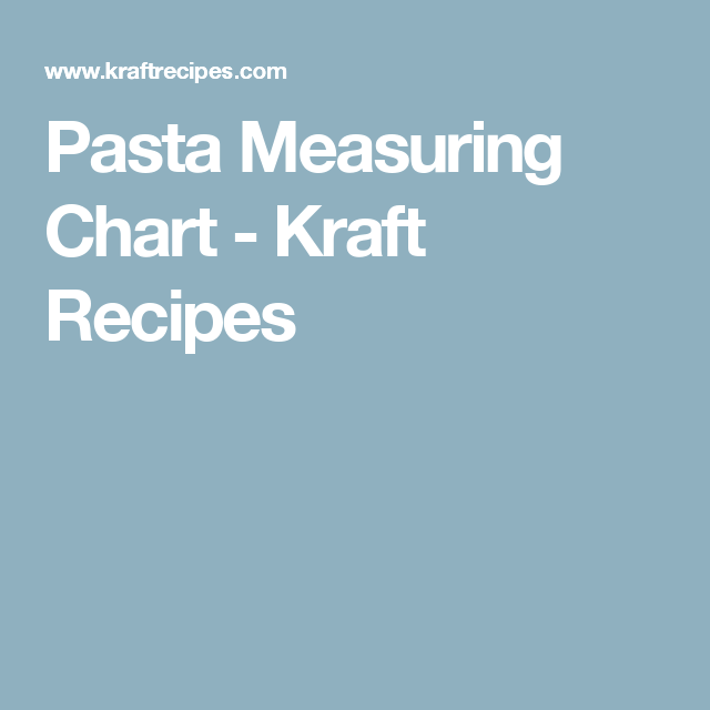 Pasta Measuring Chart And Guide Kraft Recipes Cooking Measurements Measurement Chart