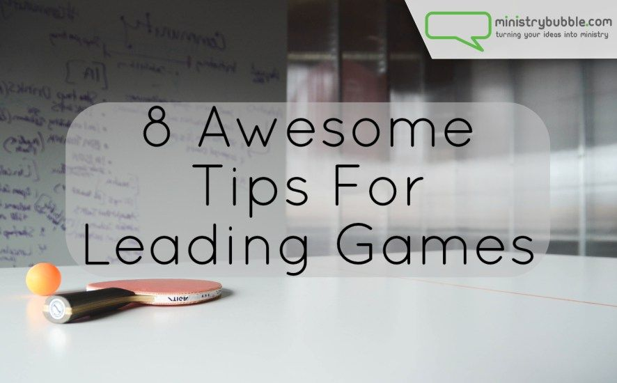 8 Awesome Tips For Leading Games | Ministry Bubble