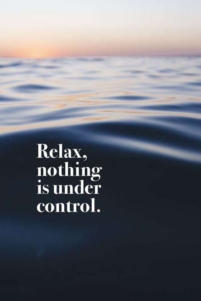 Relax Nothing Is Under Control Unknown Madewithover Download And Edit Your Own Quotes In Over Today Relax Quotes Silence Quotes Control Quotes