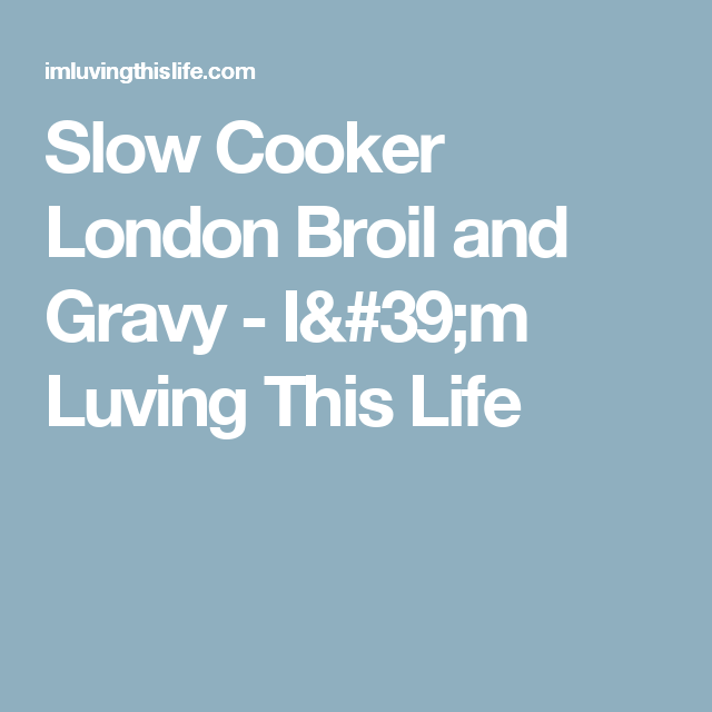 Slow Cooker London Broil and Gravy - I'm Luving This Life