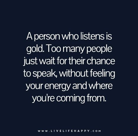 A Person Who Listens Is Gold Live Life Happy Pinterest Gold New Live Gold Quotes