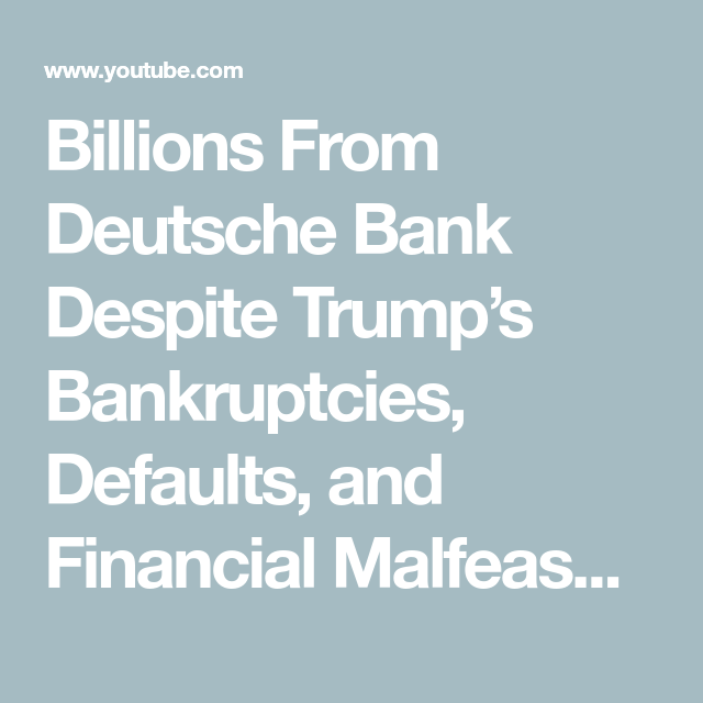 Billions From Deutsche Bank Despite Trump's Bankruptcies