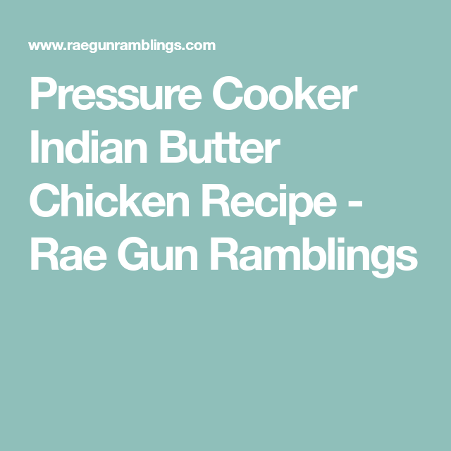 Pressure Cooker Indian Butter Chicken Recipe - Rae Gun Ramblings