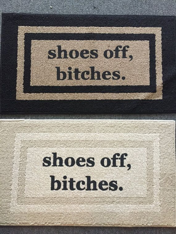 Shoes Off, Bitches Door Mat / Area Rug By Be There In Five. Break
