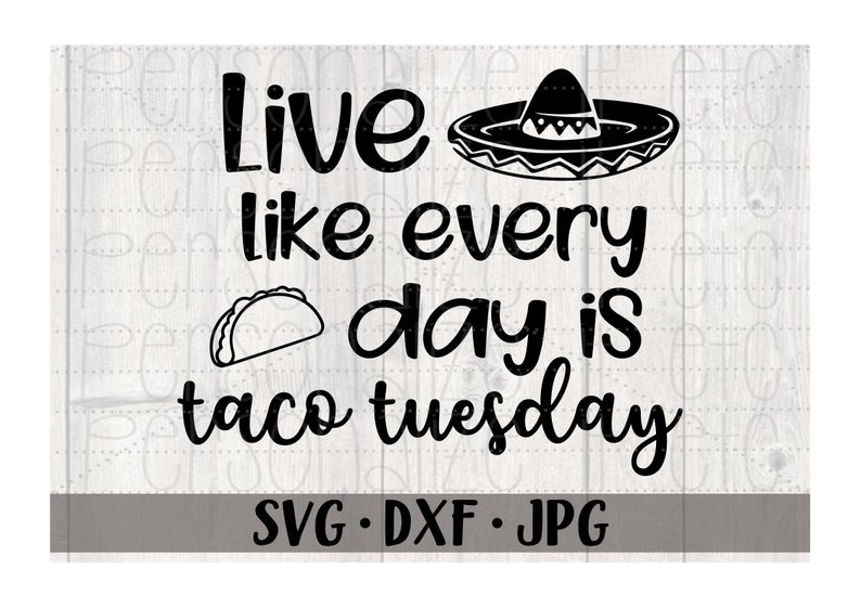 Download Live Like Every Day Is Taco Tuesday svg Funny svg instant ...