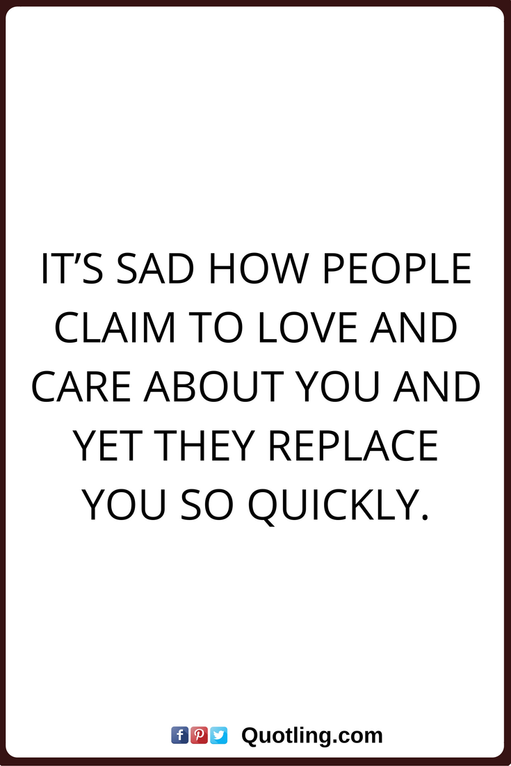 care quotes It s sad how people claim to love and care about you and yet they