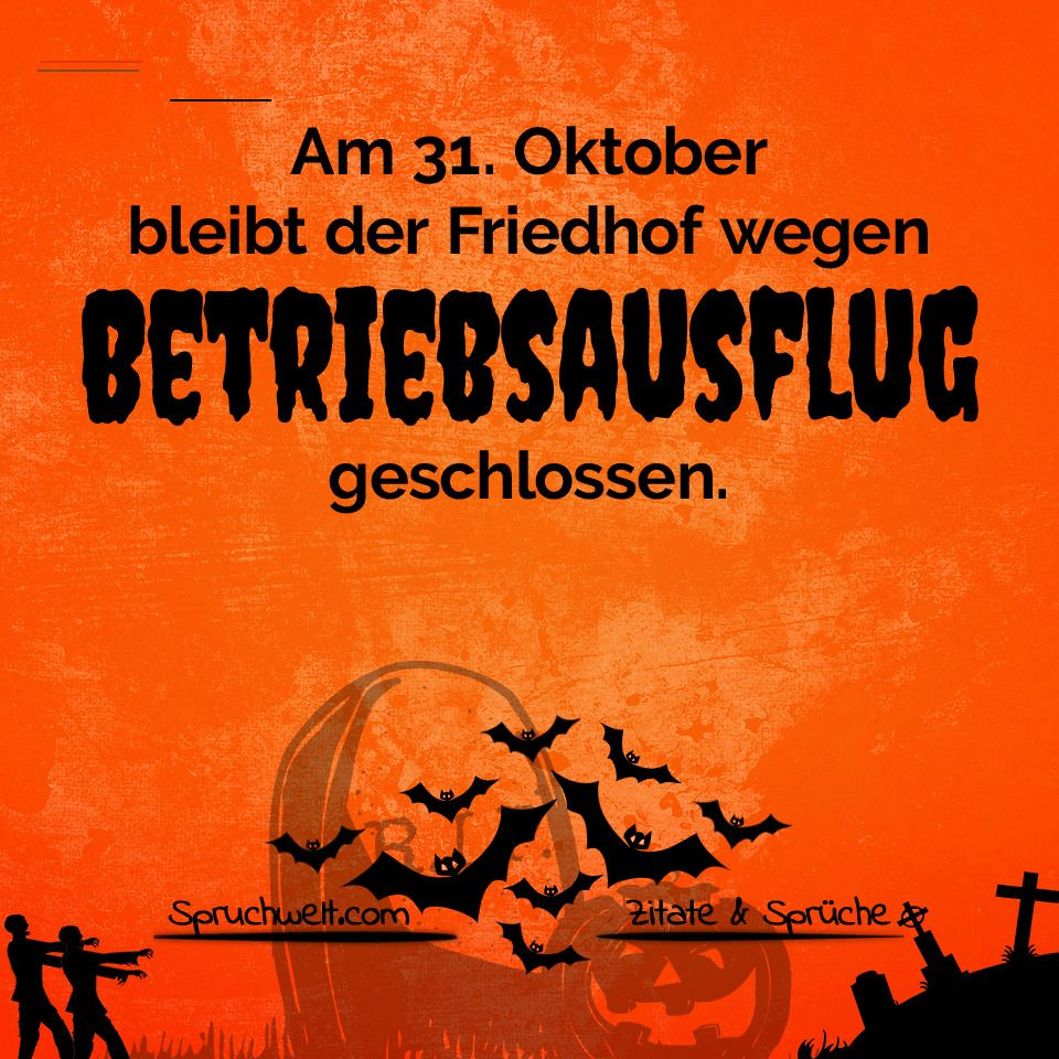 Schaurig Schones Halloween Friedhof Wegen Betriebsausflug Geschlossen Grusse Feiertagsspruche H In 2020 Happy Halloween Banner Halloween Poster Halloween Funny