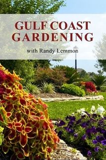 Gulf Coast Gardening With Randy Lemmon Houston S Gardenline Radio