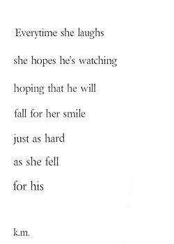 Love : everytime she laughs she hopes he's watching hoping that he will fall for he…