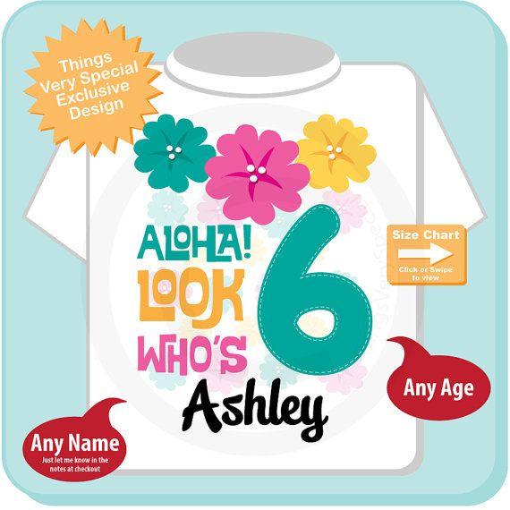 Hawaiian Luau Sixth Birthday T Shirt 6th Personalized Girls Tee Aloha Look Whos 6