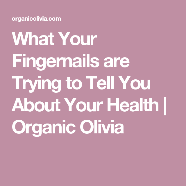 What Your Fingernails are Trying to Tell You About Your ...