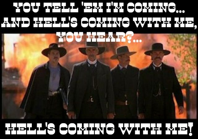 Image result for you tell em i'm coming and hell's coming with me