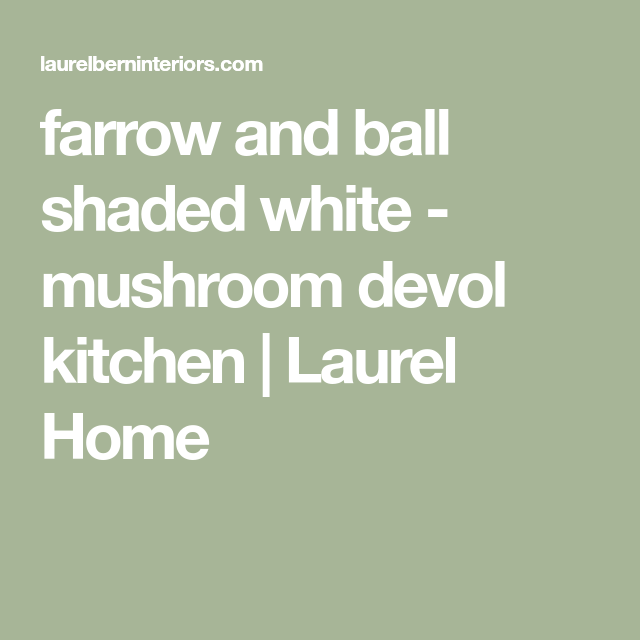 Best Farrow And Ball Shaded White – Mushroom Devol Kitchen 400 x 300