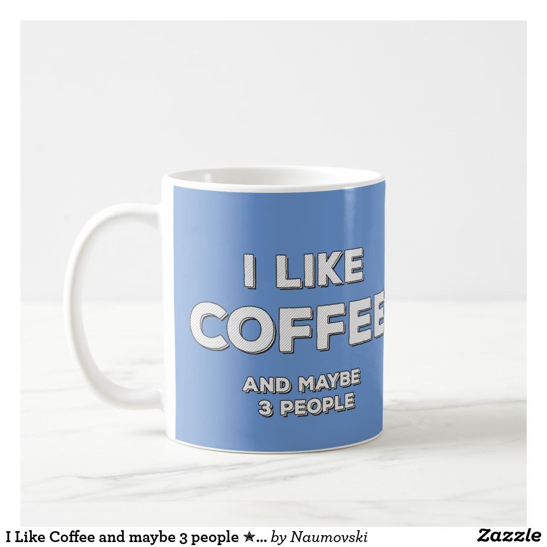 I Like Coffee and maybe 3 people funny quote Coffee Mug