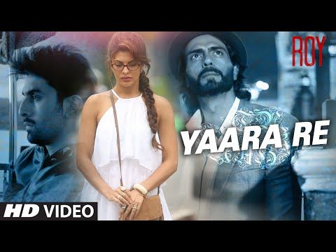 'Yaara Re' Video Song | Roy | Ranbir Kapoor | Arjun Rampal | Jacqueline Fernandez | T-SERIES - YouTube