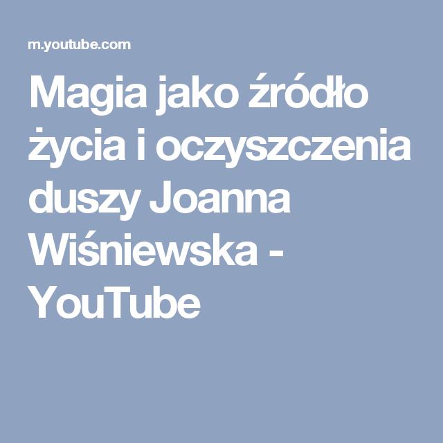 Magia Jako źródło życia I Oczyszczenia Duszy Joanna Wiśniewska